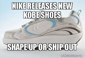 I Make Shoes Meme - nike releases new kobe shoes shape up or ship out new nike kobe