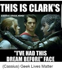 Justice Meme - this is clarks justice league memes i ve had this dream before face