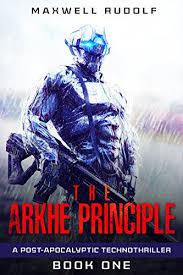 amazon com the arkhe principle a post apocalyptic technothriller
