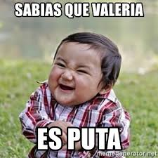 Valeria Meme - sabias que valeria es puta evil toddler kid2 meme generator