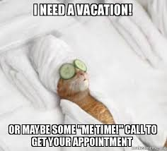 Me Time Meme - i need a vacation or maybe some me time call to get your