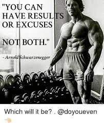 Arnold Gym Memes - you can have results or excuses not both e arnold schwarzenegger