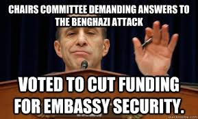 Benghazi Meme - chairs committee demanding answers to the benghazi attack voted to