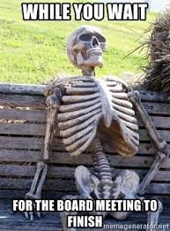 Board Meeting Meme - while you wait for the board meeting to finish waiting skeleton