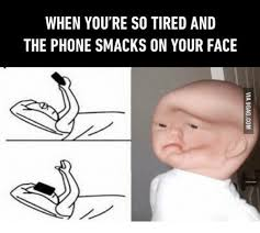 Tired Meme Face - when you re so tired and the phone smacks on your face meme on