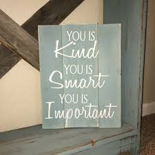 custom wood sign you is kind you is smart you is important the