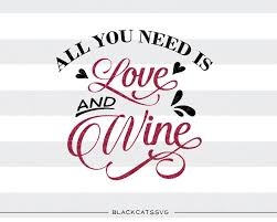 wine clipart all you need is love and wine svg file cutting file clipart in svg