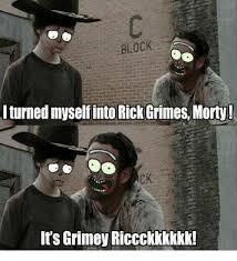 Grimes Meme - block lturned myself into rick grimes morty ck its grimey