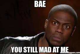 Mad Memes - bae you still mad at me kevin hart the hell meme kiki likes
