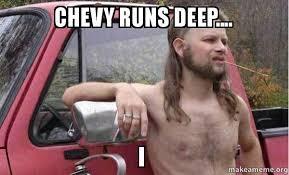 Deep Meme - chevy runs deep i almost politically correct redneck make a meme