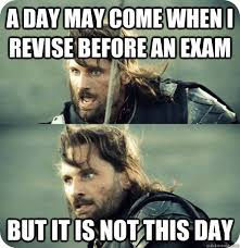 Exam Meme - a day may come when i revise before an exam but it is not this day