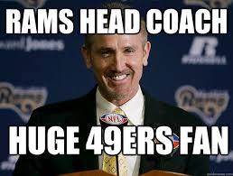 Rams Memes - rams head coach huge 49ers fan 49ers quickmeme