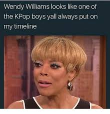 Wendy Williams Memes - wendy williams looks like one of the kpop boys yall always put on my