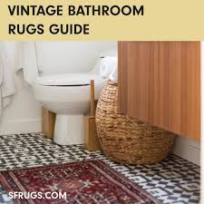 vintage bathroom rugs 101 everything to know about rugs in