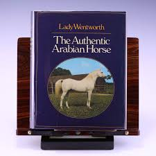 the authentic arabian horse by lady wentworth biblio com