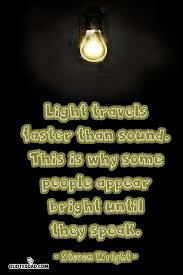 what travels faster light or sound images Light travels faster than sound this steven wright quotes jpg