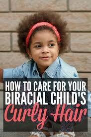 hair dos for biracial children how to care for your biracial child s curly hair biracial children