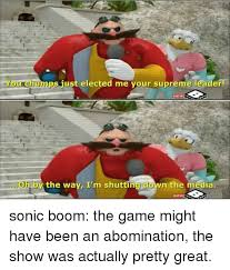 Sonic Boom Meme - youchumps just elected me your supreme leader new oh by the way i m