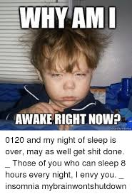 Insomniac Meme - why ami awake right now quick meme 0120 and my night of sleep is