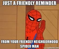 Friendly Spider Memes Image Memes - just a friendly reminder from your friendly neighborhood spider