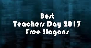 must best teachers day 2017 free slogans teachers day 2017