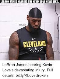 Kevin Love Meme - lebron james hearing the kevin love news like onbamemes cleveland