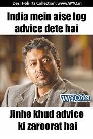 Meme India - desi shirts collection wwwwyoin india mein aise log advice dete hai