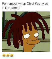 Chief Keef Memes - remember when chief keef was in futurama chief keef meme