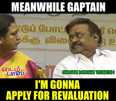 Captain Vijayakanth Memes - newmemes meanwhile captain i m gonna apply for revaluation