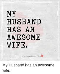 I Love My Husband Meme - my husband has an awesome wife like love quotescom my husband has