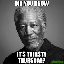Did You Know Meme - did you know it s thirsty thursday meme morgan freeman 79656