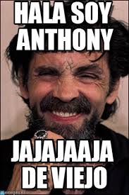 Anthony Meme - hala soy anthony mansy manson meme on memegen