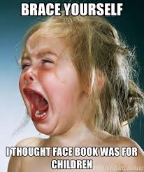 Brace Face Meme - brace yourself i thought face book was for children crying child