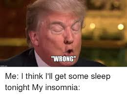 Insomnia Meme - wrong mgtip coen me i think i ll get some sleep tonight my