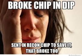 Meme Chip - when your chips break in the dip you feel like you have to send in