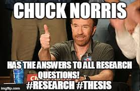 Research Meme - chuck norris has the answers to all research questions research