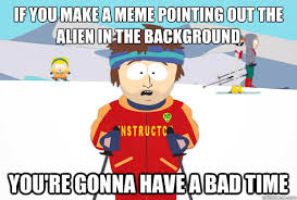 Meme Background Pictures - if you make a meme pointing out the alien in the background you re