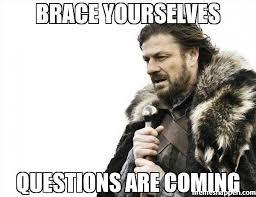 Meme Questions - brace yourselves questions are coming meme brace yourselves x is