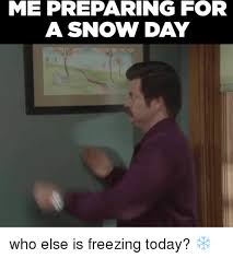 Snow Day Meme - 25 best memes about snow day snow day memes
