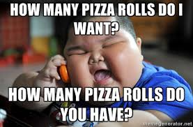 Pizza Rolls Meme - how many pizza rolls do i want az meme funny memes funny pictures