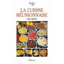 cuisine reunionnaise meilleures recettes la cuisine réunionnaise par l image livre cuisines du monde cultura