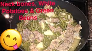 how to make neck bones white potatoes u0026 green beans youtube