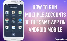 how to app on android to run accounts of the same app on android mobile