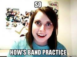 Band Practice Meme - so how s band practice make a meme