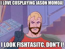 Aquaman Meme - aquaman cosplay imgflip