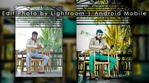 android editing how to edit photo by lightroom android mobile