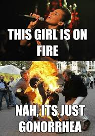 Fire Girl Meme - this girl is on fire nah its just gonorrhea fire quickmeme