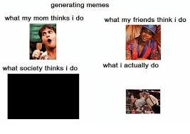Meme Generator What I Do - what my mom thinks i do meme generator 28 images me meme