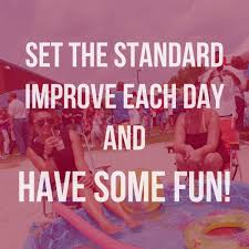 set the standard improve each day and have some fun liberty