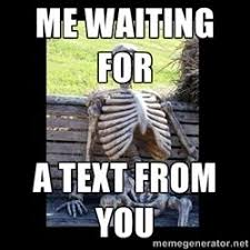 still waiting meme text still waiting me waiting for a text from